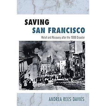 Saving San Francisco - Relief and Recovery After the 1906 Disaster by