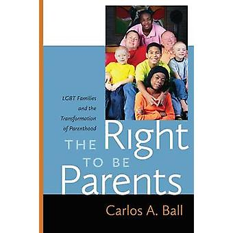 The Right to be Parents - LGBT Families and the Transformation of Pare