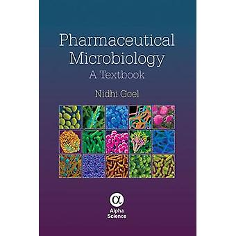 Pharmaceutical Microbiology - A Textbook by Nidhi Goel - 9781842657669