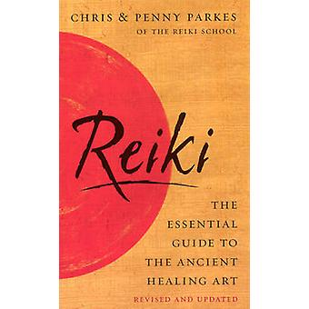 Reiki - The Essential Guide to Ancient Healing Art by Chris Parkes - P