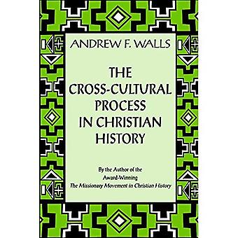 Tvärkulturella processen i Christian historia: studier i överföring och mottagning av tro: studier i överföring och mottagning av tro