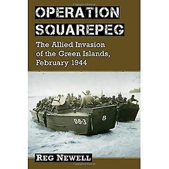 Operation Squarepeg: Den allierede Invasion af de grønne øer, februar 1944