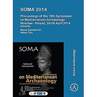 Soma 2014. Proceedings of the 18th Symposium on Mediterranean Archaeology: Wroclaw - Poland, 24-26 April 2014