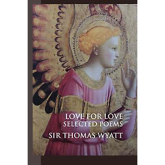 Love for Love Selected Poems by Wyatt & Sir Thomas