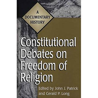 Constitutional Debates on Freedom of Religion A Documentary History by Patrick & John J.