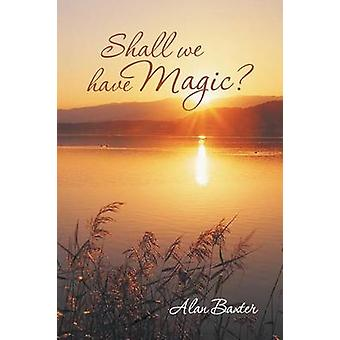 Shall We Have Magic by Baxter & Alan