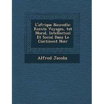 Lafrique Nouvelle Rcents resor tat moraliska Intellectuel Et Social Dans Le kontinenten Noir av Jacobs & Alfred
