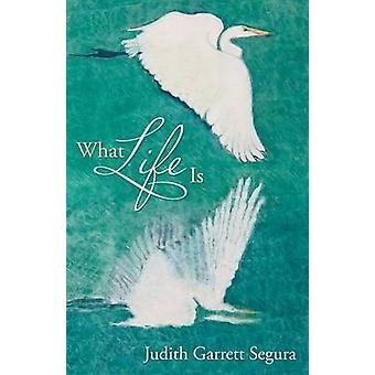 What Life Is by Segura & Judith Garrett