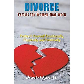 Divorce Tactics for Women that Work Protect Yourself Emotionally Physically and Financially by Wymer & Jane