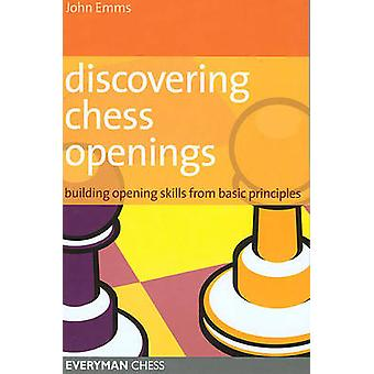 Discovering Chess Openings Building a Repertoire from Basic Principles by Emms & John