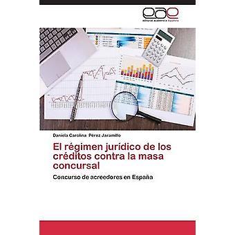 El Regimen Juridico de Los Creditos Contra La Masa Concursal by Perez Jaramillo Daniela Carolina