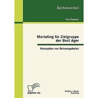 Marketing Fur Zielgruppe Der Best Ager Konzeption Von Reiseangeboten by Zdemir & Filiz