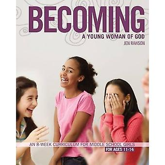 Becoming a Young Woman of God - An 8-week Curriculum for Middle School
