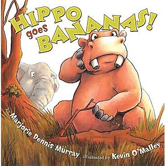 Hippo Goes Bananas! by Marjorie Dennis Murray - Kevin O'Malley - 9780