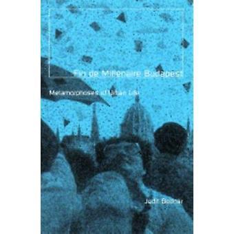 Fin De Millenaire Budapest - Metamorphoses of Urban Life by Judit Bodn