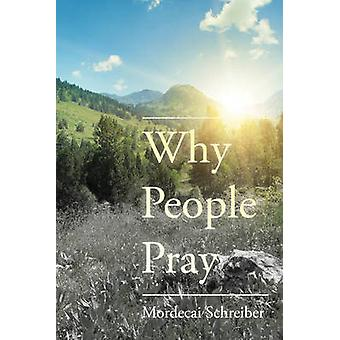Why People Pray - The Universal Power of Prayer by Mordecai Schreiber