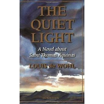 Quiet Light - A Novel About St.Thomas Aquinas (New edition) by Louis D