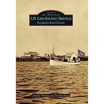 Us Life-Saving Service - Florida's East Coast by Sandra Thurlow - 9781