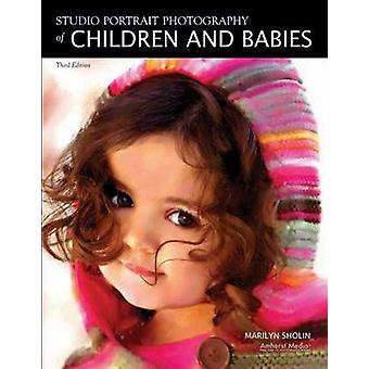 Studio Portrait Photography Of Children And Babies 3ed by Marilyn Sho
