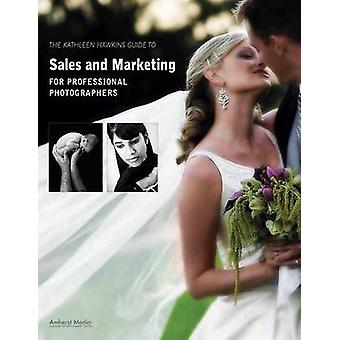 Kathleen Hawkins Guide to Sales and Marketing for Professional Photog