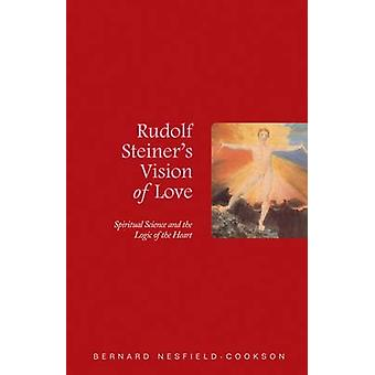 Rudolf Steiner's Vision of Love - Spiritual Science and the Logic of t