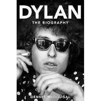 Bob Dylan - The Biography by Dennis McDougal - 9781630260682 Book
