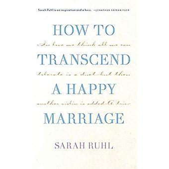 Hur man överskrider ett lyckligt äktenskap