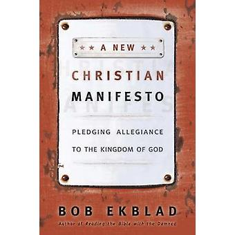 A New Christian Manifesto Pledging Allegiance to the Kingdom of God by Ekblad & Bob