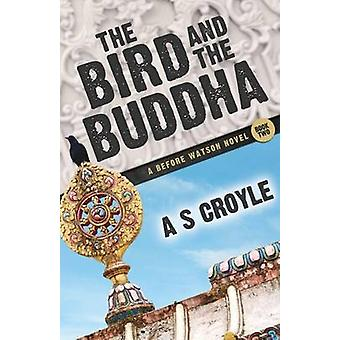The Bird and the Buddha  A Before Watson Novel  Book Two by Croyle & A S