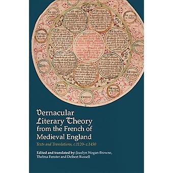 Vernacular Literary Theory from the French of Medieval Engla by Jocelyn WoganBrowne