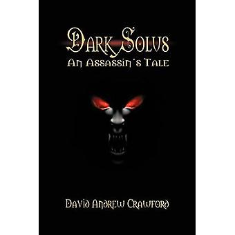 Dark Solus An Assassins Tale by Crawford & David Andrew
