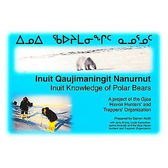 Inuit Knowledge of Polar Bears [Inuit Qaujimaningit Nanurnut] - A Proj