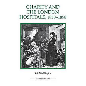 Charity and the London Hospitals - 1850-1898 by Keir Waddington - 978