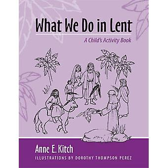 What We Do in Lent by Kitch & Anne E.