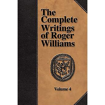 The Complete Writings of Roger Williams  Volume 4 by Williams & Roger