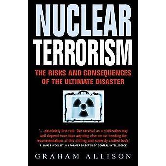 Nuclear Terrorism by Allison & Graham T.