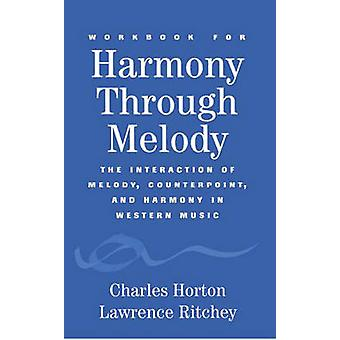 Harmony Through Melody The Interaction of Melody Counterpoint and Harmony in Western Music by Horton & Charles T.