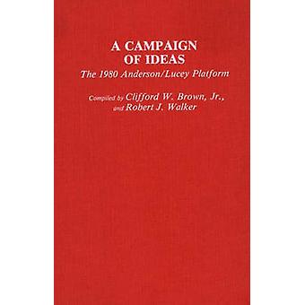 A Campaign of Ideas The 1980 AndersonLucey Platform by Brown & Clifford W.