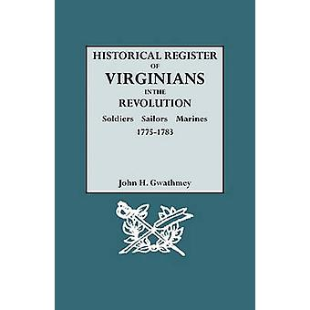 Historical Register of Virginians in the Revolution Soldiers Sailors Marines 17751783 by Gwathmey & John H.