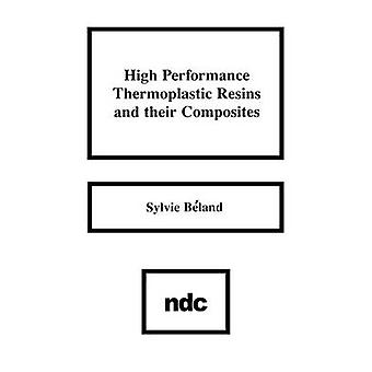 High Performance Thermoplastic Resins and Their Composites by Beland & Sylvie