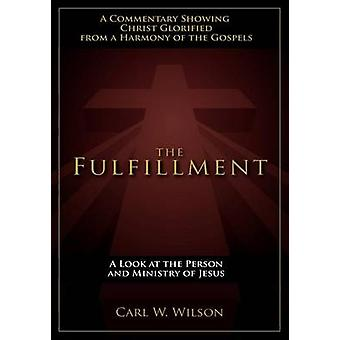 The Fulfillment A Look at the Person and Ministry of Jesus by Wilson & Carl W