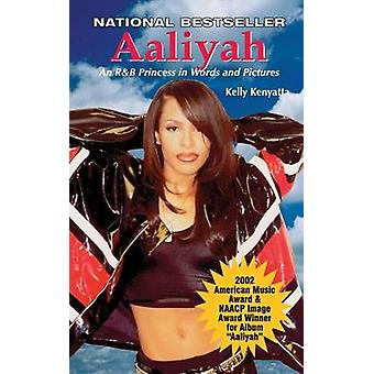 Aaliyah An R B Princess in Words and Pictures por Kenyatta & Kelly