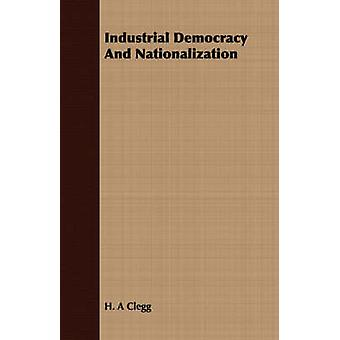 Industrial Democracy And Nationalization by Clegg & H. A