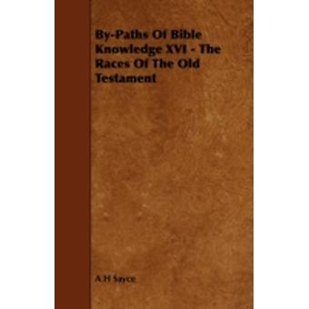 ByPaths Of Bible Knowledge XVI  The Races Of The Old Testament by Sayce & A H