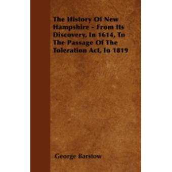 The History Of New Hampshire  From Its Discovery In 1614 To The Passage Of The Toleration Act In 1819 by Barstow & George