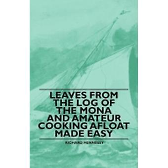 Leaves From the Log of the Mona and Amateur Cooking Afloat Made Easy by Hennessy & Richard