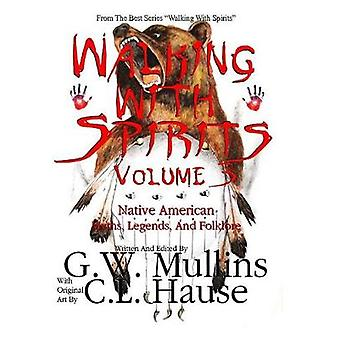 Walking With Spirits Volume 3 Native American Myths Legends And Folklore by Mullins & G.W.