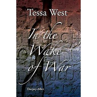In the Wake of War The Imprisonment of Soldiers and Seamen Taken in the Napoleonic and American Wars by West & Tessa