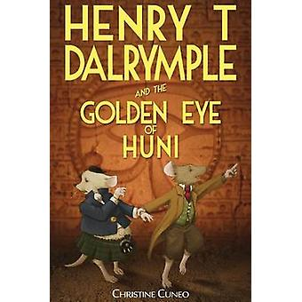 Henry T Dalrymple and the Golden Eye of Huni by Cuneo & Christine