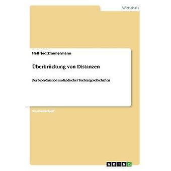 berbrckung von DistanzenZur Koordination auslndischer Tochtergesellschaften by Zimmermann & Helfried
